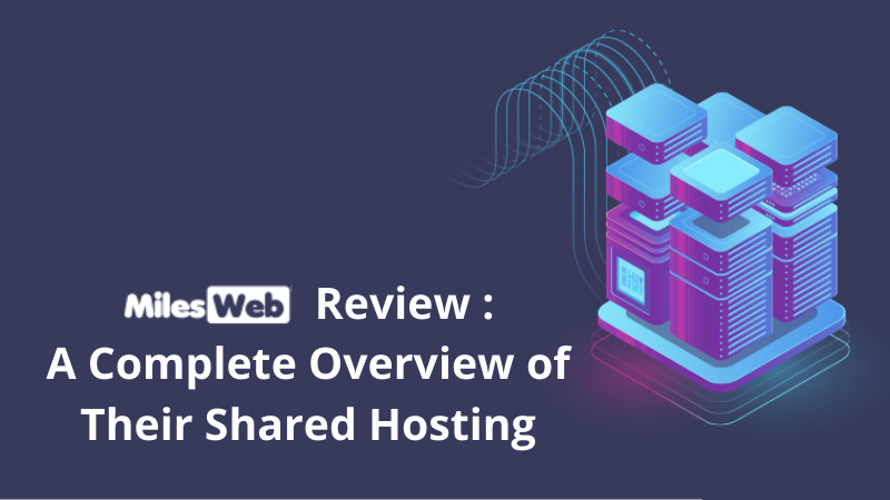 MilesWeb Review : A Complete Overview of Their Shared Hosting
